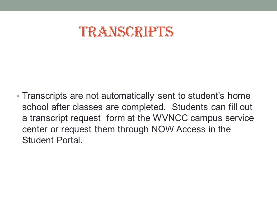 TRANSCRIPTS Transcripts are not automatically sent to student's home school after classes are completed.
