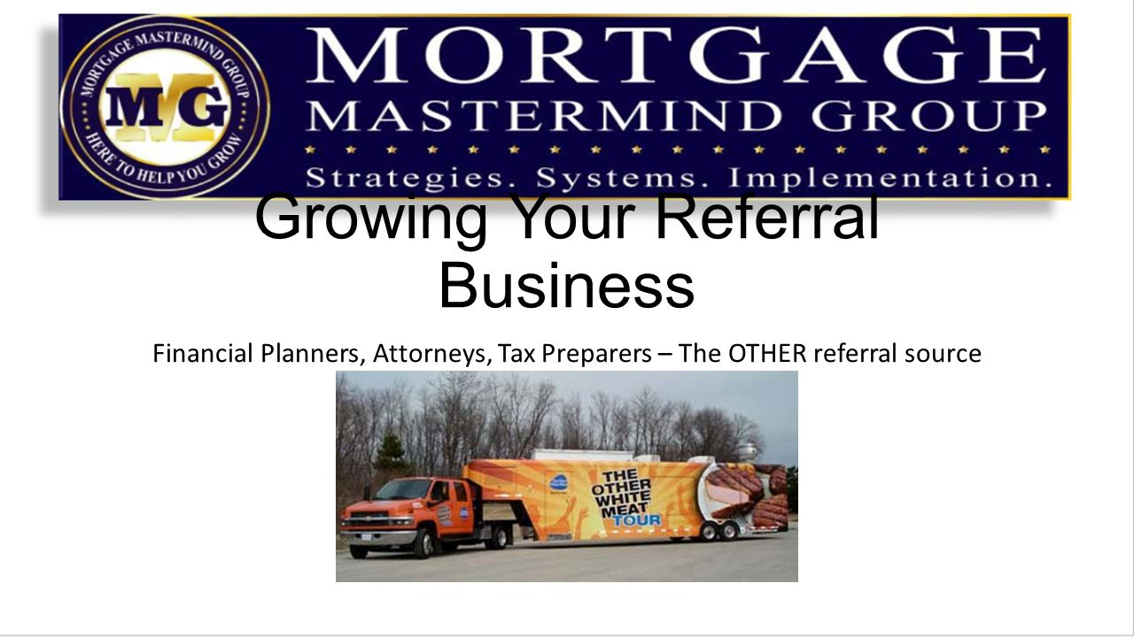 Growing Your Referral Business Financial Planners, Attorneys, Tax Preparers – The OTHER referral source