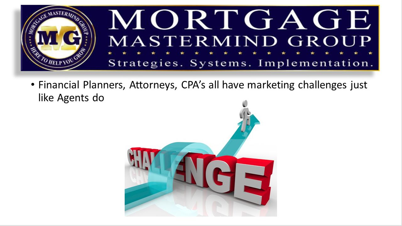 Financial Planners, Attorneys, CPA's all have marketing challenges just like Agents do
