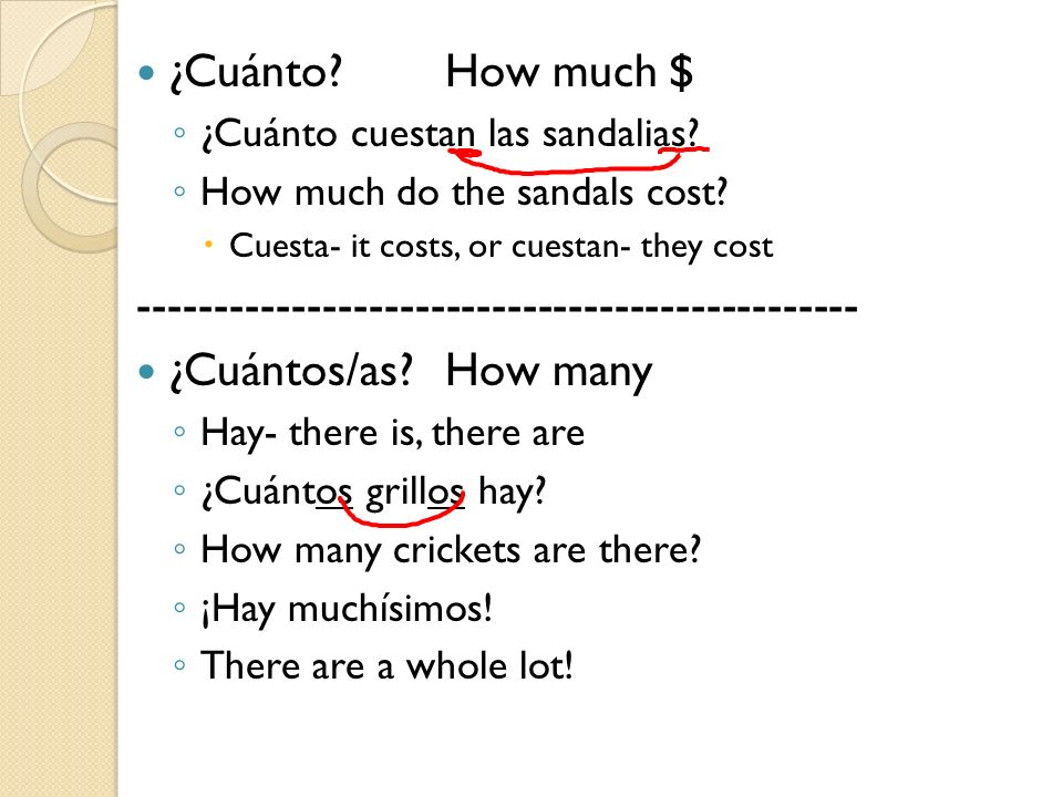 ¿Cuánto?How much $ ¿Cuánto cuestan las sandalias? How much do the sandals cost? Cuesta- it costs, or cuestan- they cost ------------------------------