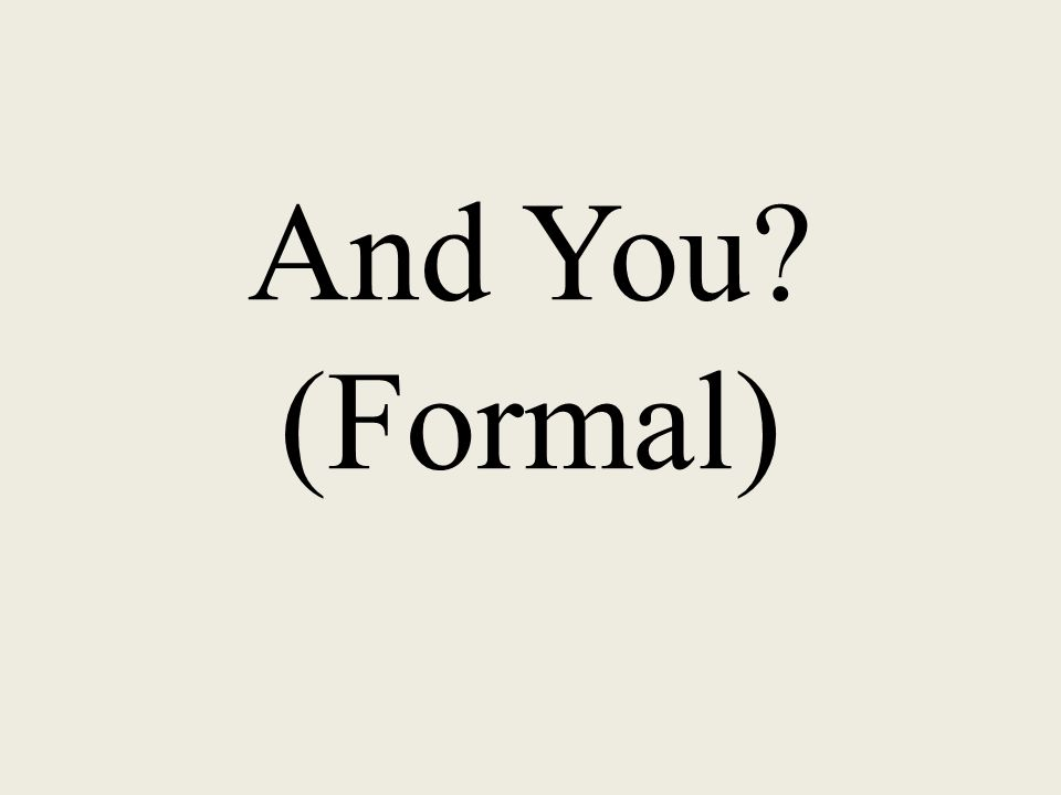 And You? (Formal)