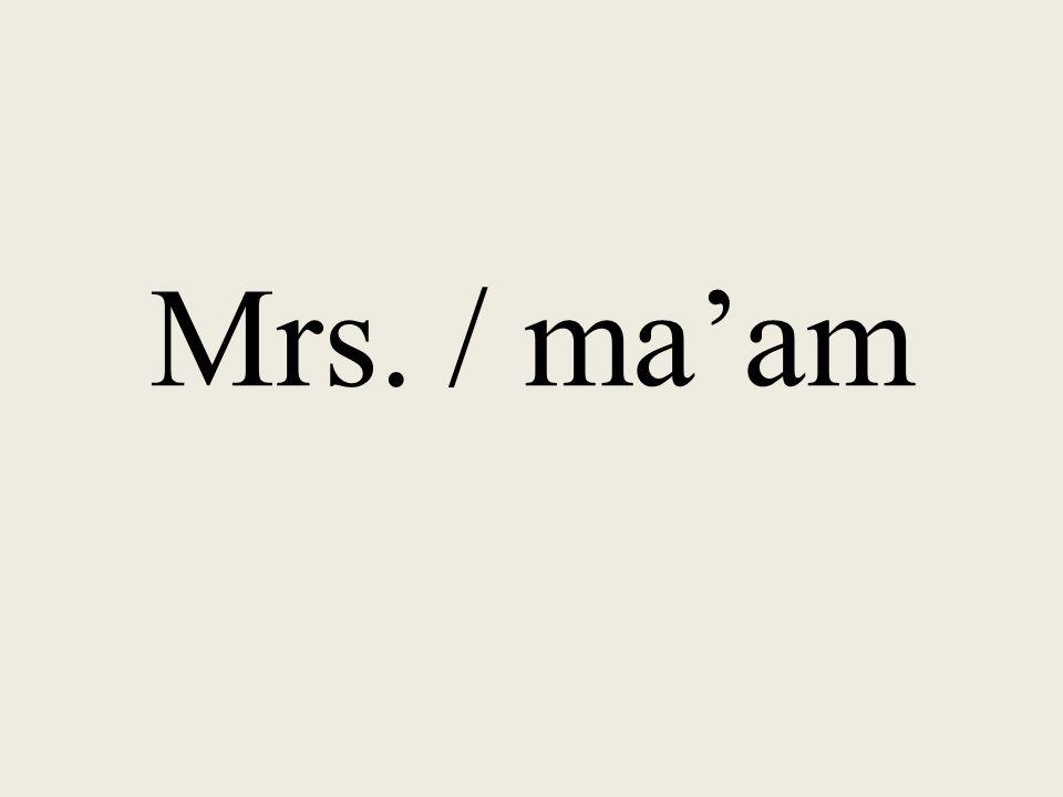 Mrs. / maam