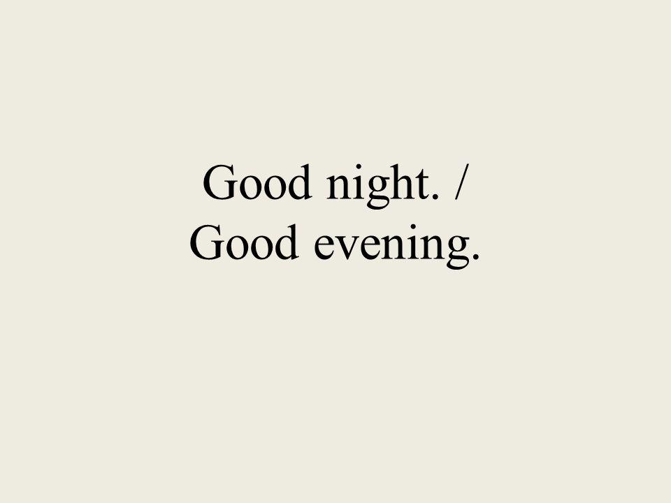 Good night. / Good evening.