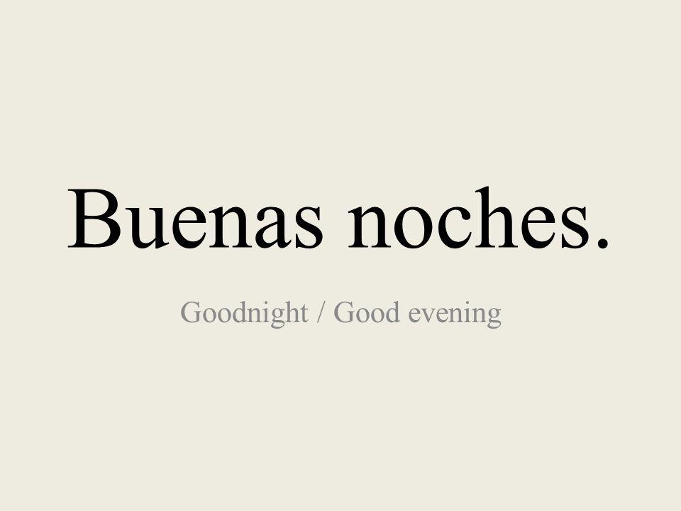 Buenas noches. Goodnight / Good evening