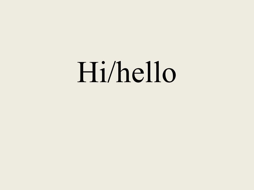 Hola. Hi/hello