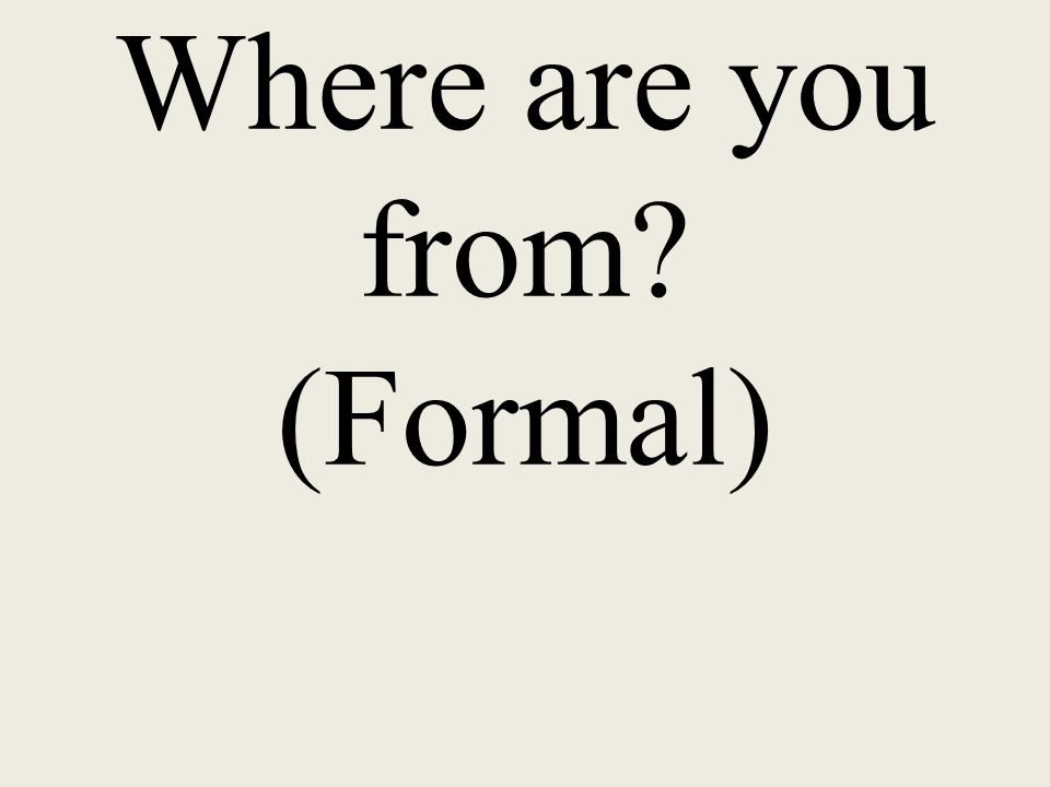 Where are you from? (Formal)