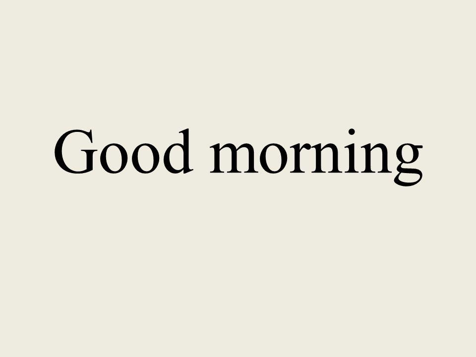 Buenos días. Good morning