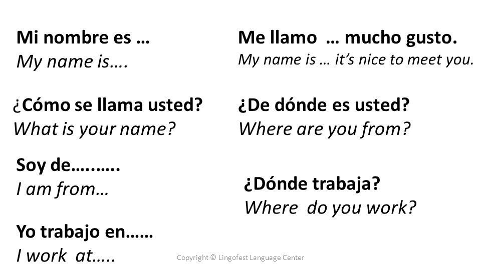Mi nombre es … My name is…. ¿Cómo se llama usted.