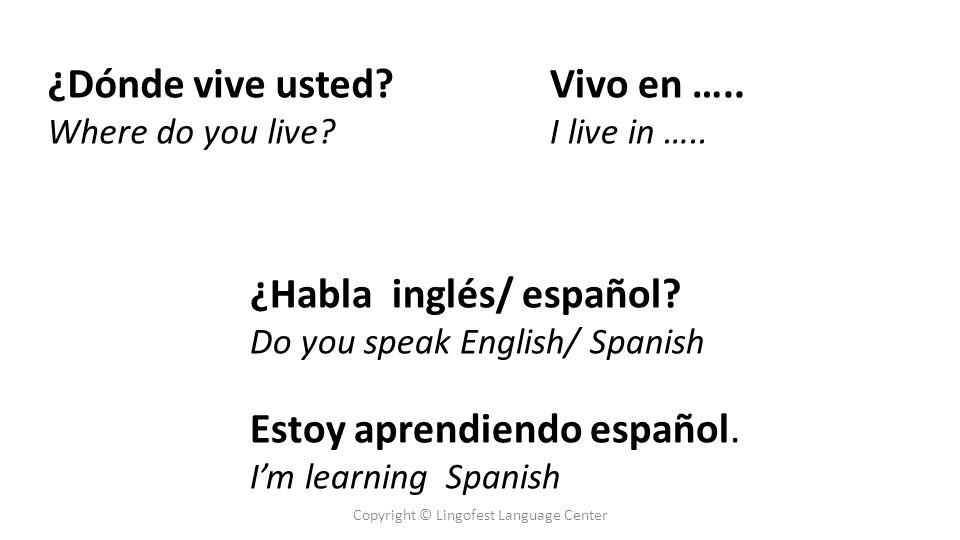 ¿Dónde vive usted. Where do you live. ¿Habla inglés/ español.