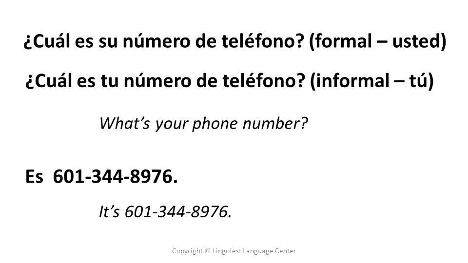 ¿Cuál es su número de teléfono. (formal – usted) Whats your phone number.