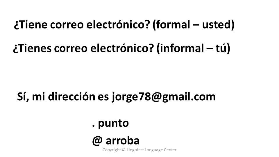 ¿Tiene correo electrónico. (formal – usted) ¿Tienes correo electrónico.