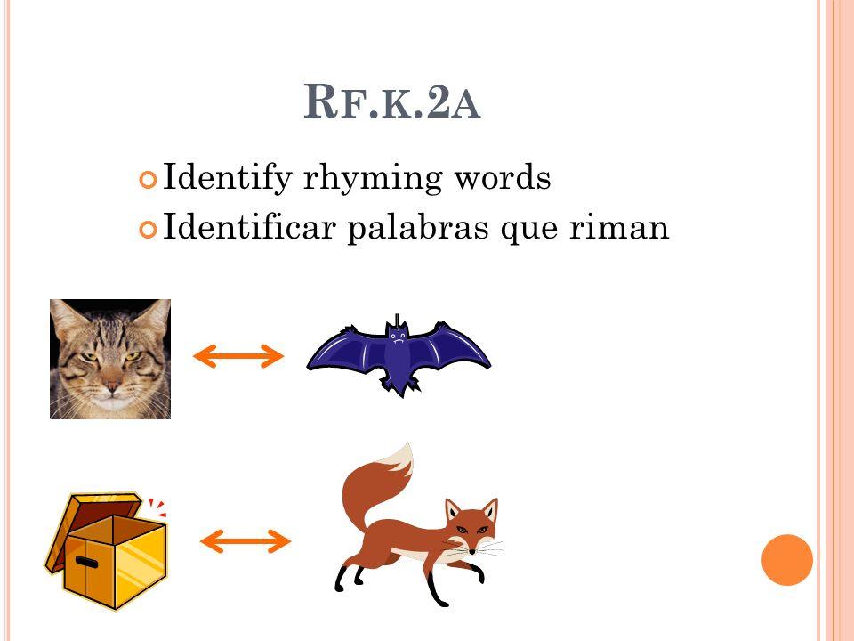 R F. K.2 A Identify rhyming words Identificar palabras que riman