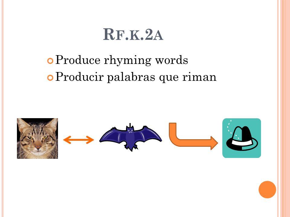 R F. K.2 A Produce rhyming words Producir palabras que riman