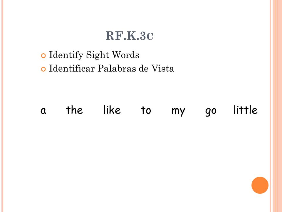 RF.K.3 C Identify Sight Words Identificar Palabras de Vista a the like to my go little