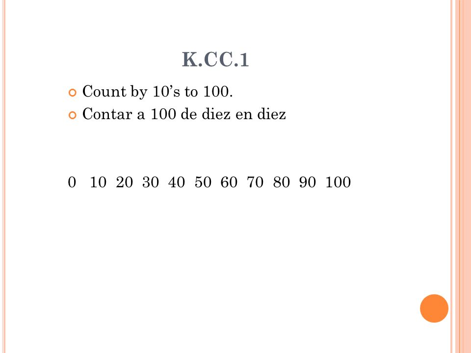 K.CC.1 Count by 10s to 100. Contar a 100 de diez en diez 0 10 20 30 40 50 60 70 80 90 100