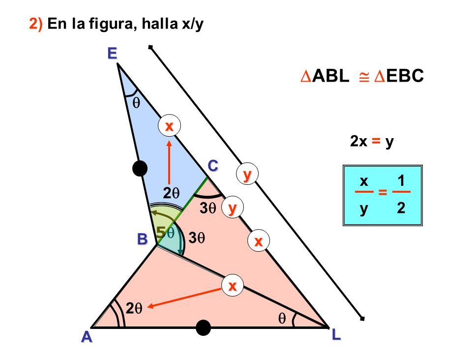 5 A B E L 3 2 C 3 x y y x x 2 2x = y x y = 1 2 2) En la figura, halla x/y ABL EBC