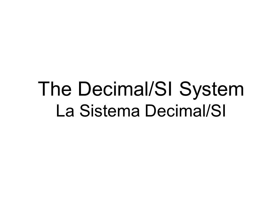 The Decimal/SI System La Sistema Decimal/SI