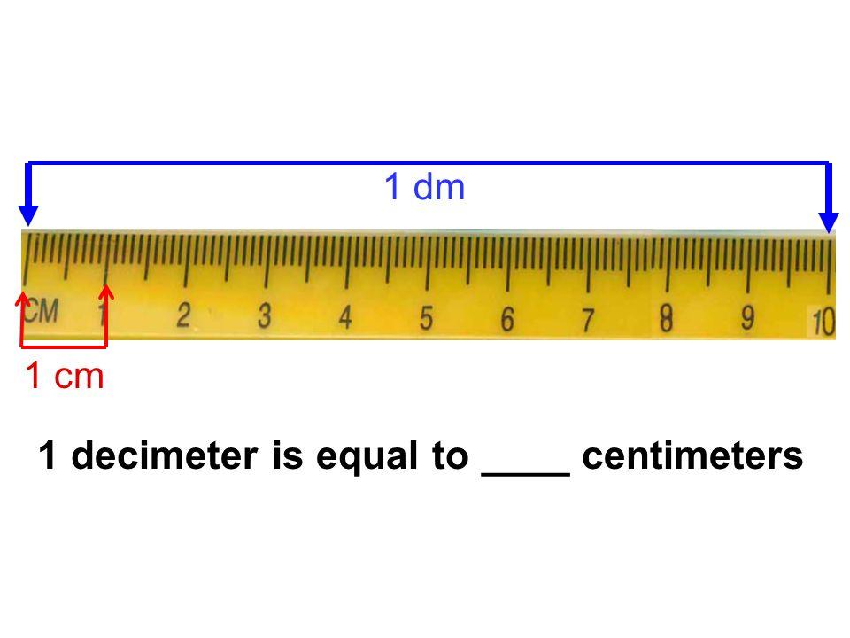 1 decimeter is equal to ____ centimeters 1 cm 1 dm