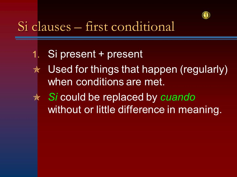 Si clauses – first conditional 1.