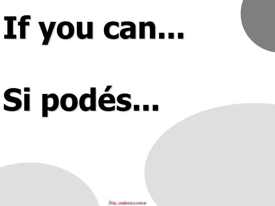 Http://paginasya.com.ar If you can... Si podés...