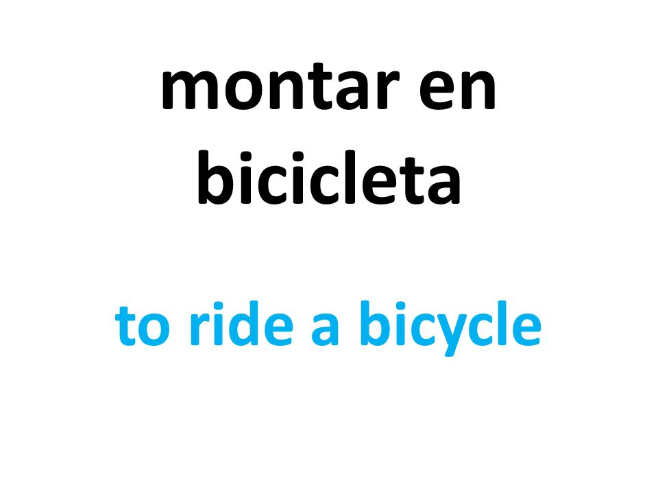 montar en bicicleta to ride a bicycle