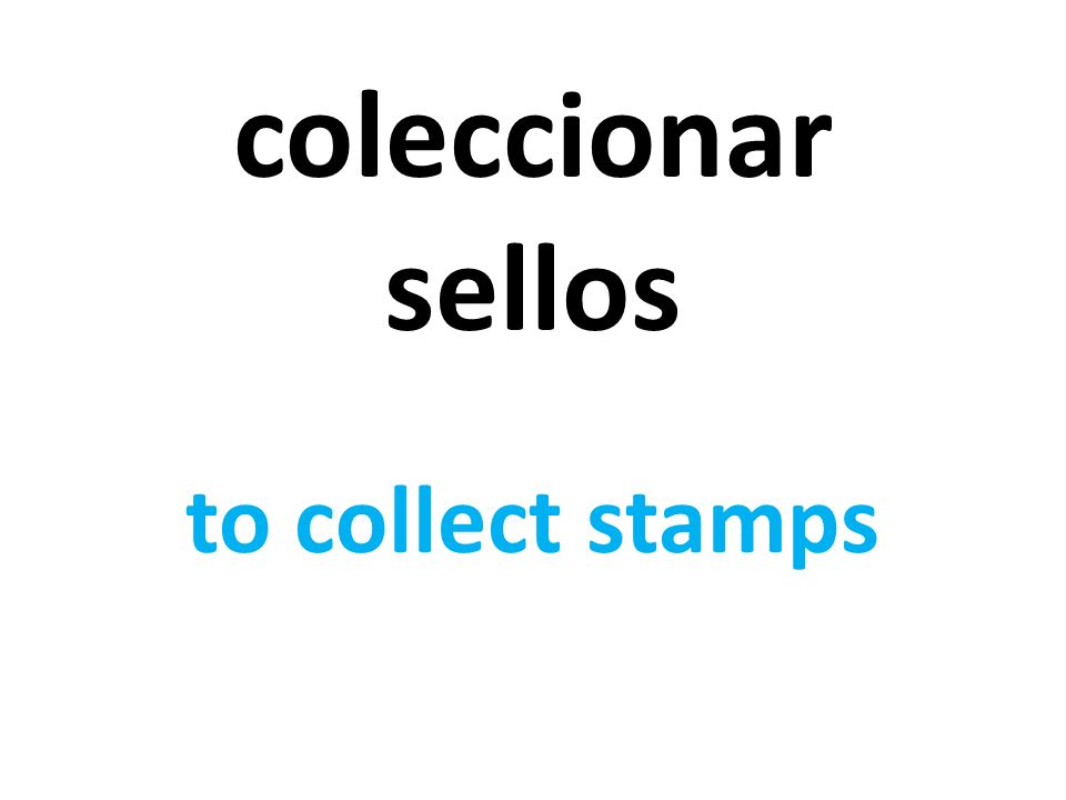 coleccionar sellos to collect stamps