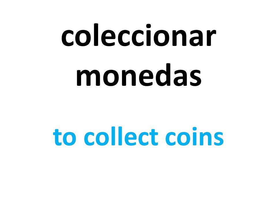 coleccionar monedas to collect coins