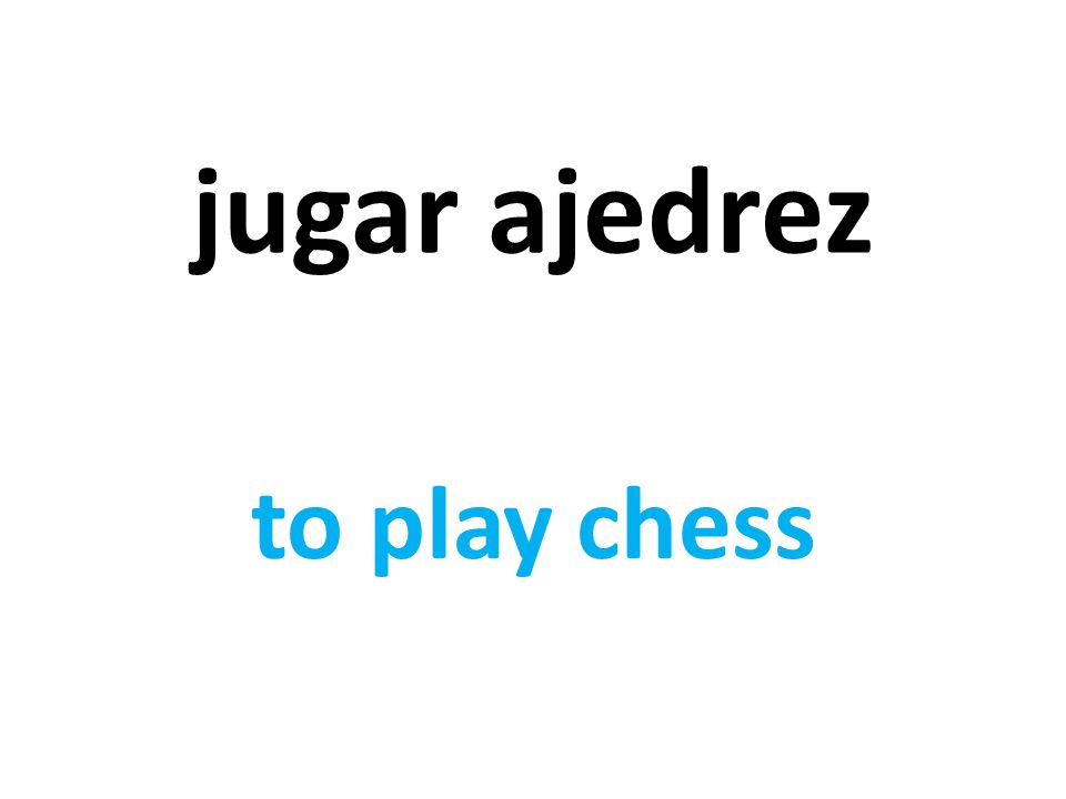 jugar ajedrez to play chess