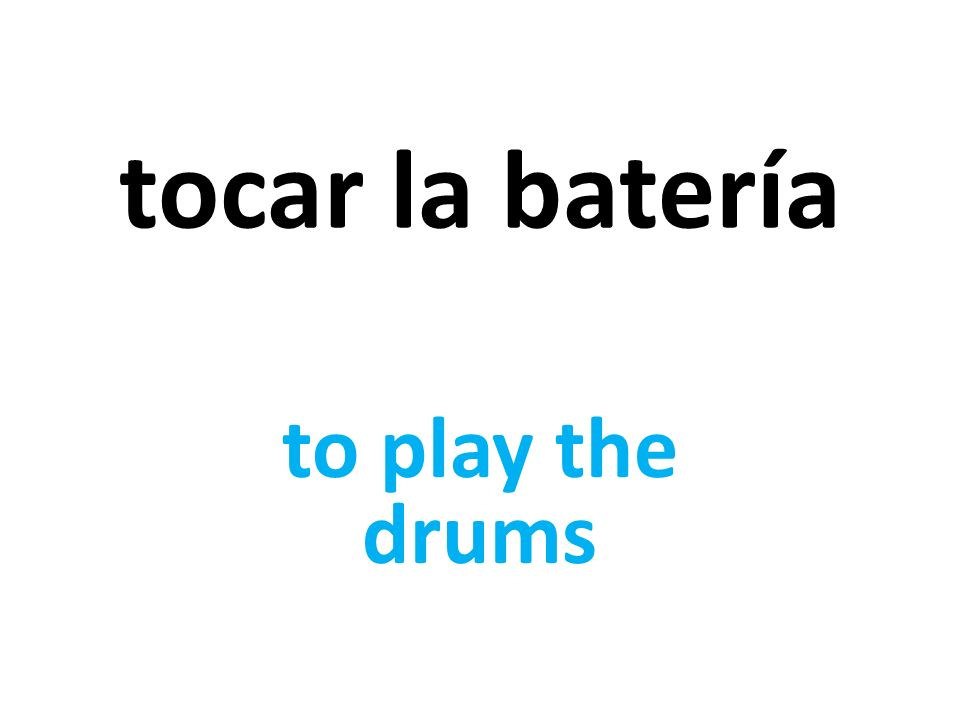tocar la batería to play the drums