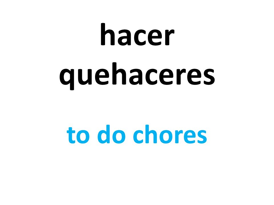 hacer quehaceres to do chores