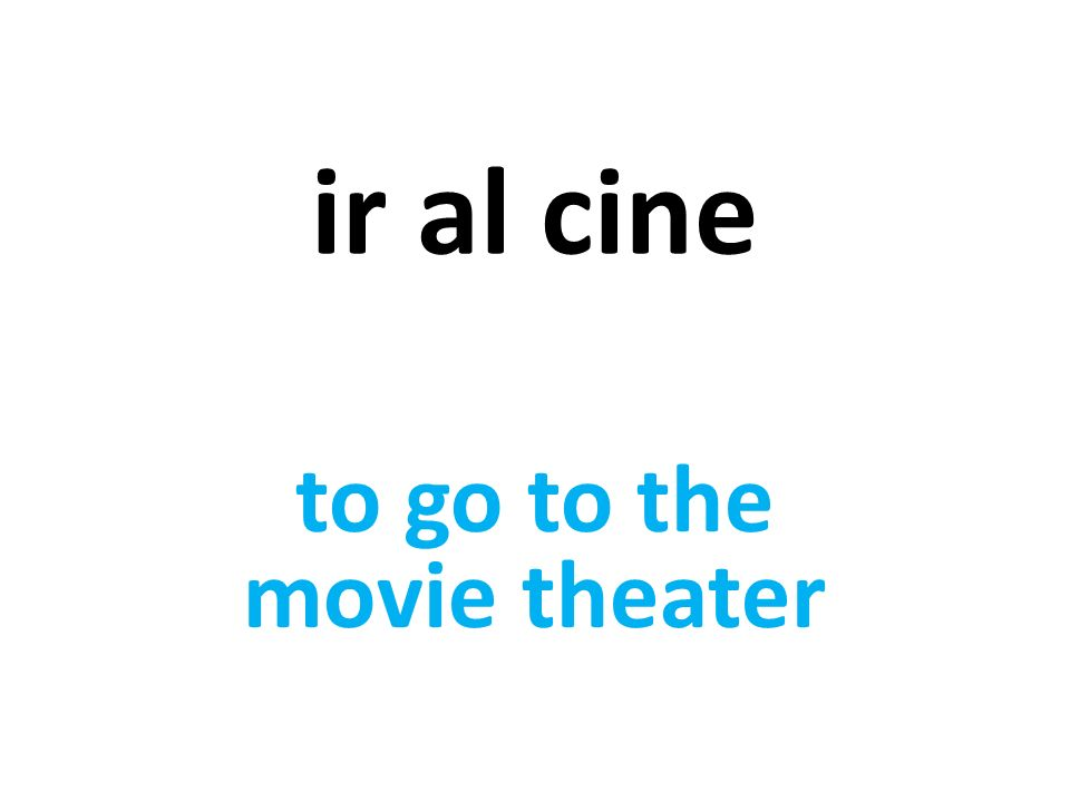 ir al cine to go to the movie theater