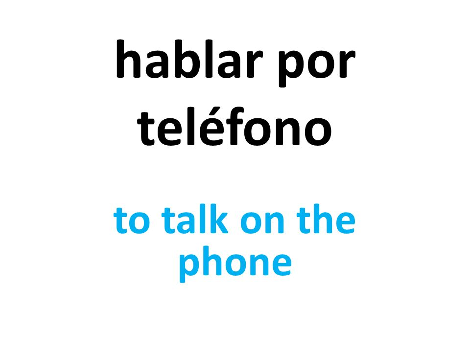 hablar por teléfono to talk on the phone