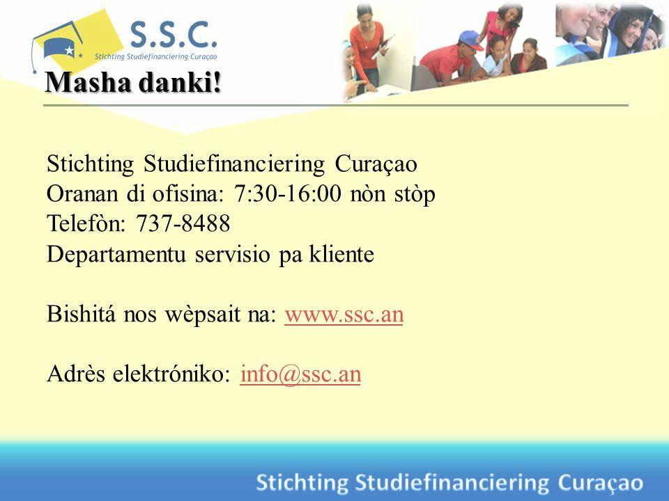 Stichting Studiefinanciering Curaçao Oranan di ofisina: 7:30-16:00 nòn stòp Telefòn: 737-8488 Departamentu servisio pa kliente Bishitá nos wèpsait na: www.ssc.anwww.ssc.an Adrès elektróniko: info@ssc.aninfo@ssc.an