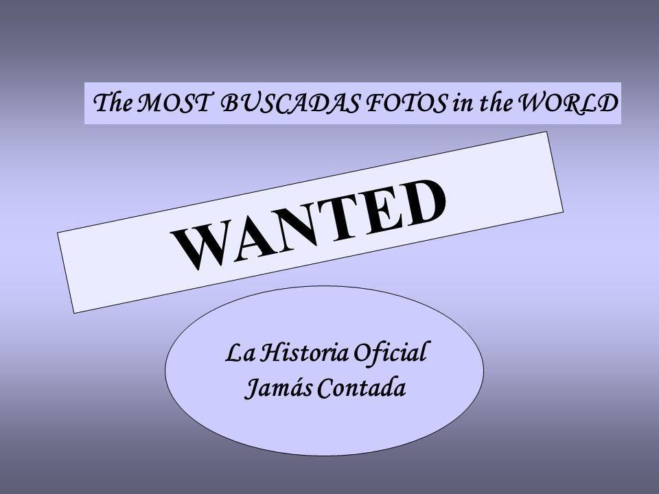 La Historia Oficial Jamás Contada The MOST BUSCADAS FOTOS in the WORLD WANTED