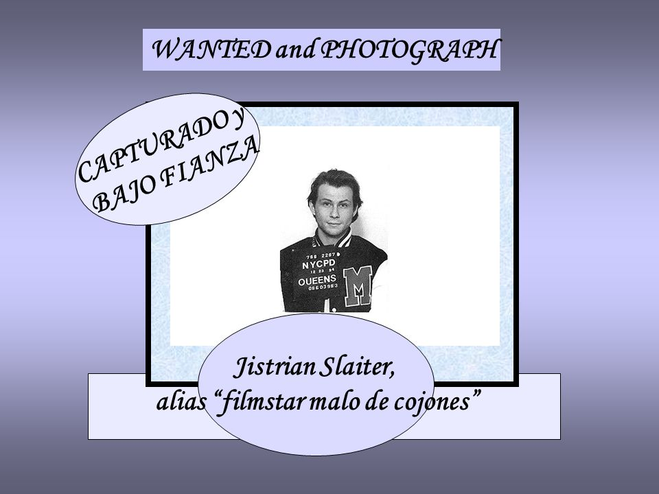 WANTED and PHOTOGRAPH CAPTURADO y BAJO FIANZA Jistrian Slaiter, alias filmstar malo de cojones