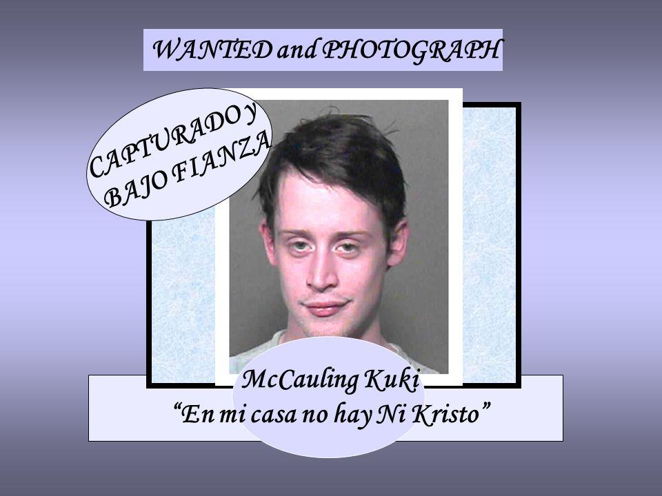 WANTED and PHOTOGRAPH CAPTURADO y BAJO FIANZA McCauling Kuki En mi casa no hay Ni Kristo