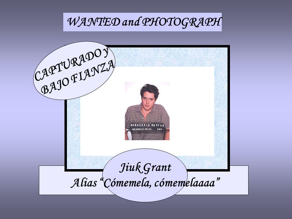 WANTED and PHOTOGRAPH CAPTURADO y BAJO FIANZA Jiuk Grant Alias Cómemela, cómemelaaaa