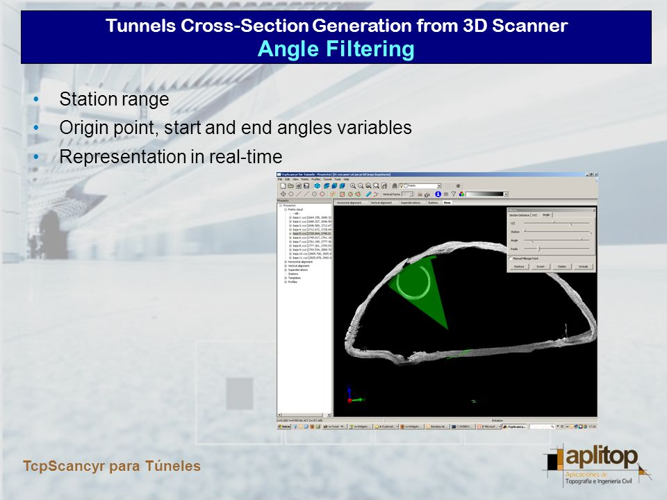 Tunnels Cross-Section Generation from 3D Scanner TcpScancyr para Túneles Selection method : –Rectangle –Circle –Polygon Clear selection Include selection Invert selection Manual Filtering