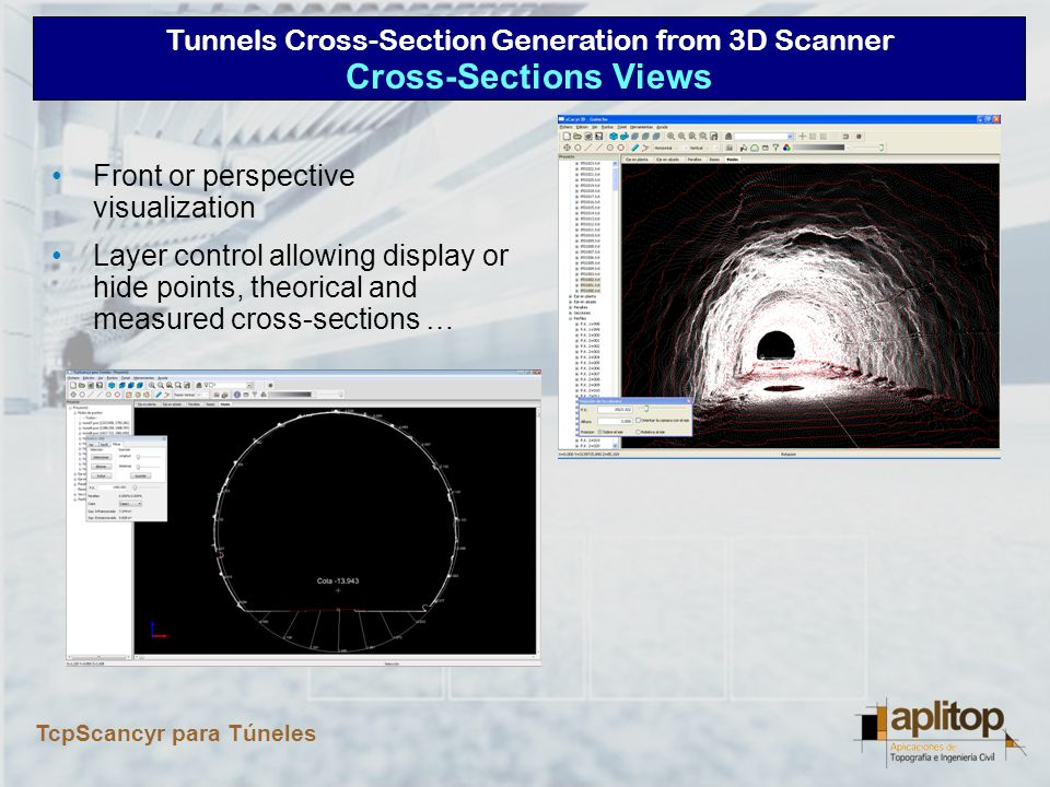 Tunnels Cross-Section Generation from 3D Scanner TcpScancyr para Túneles Tools to add, move or delete vertices or groups of vertices Invalid points can be removed and recalculate cross-sections Cross-Sections Editing