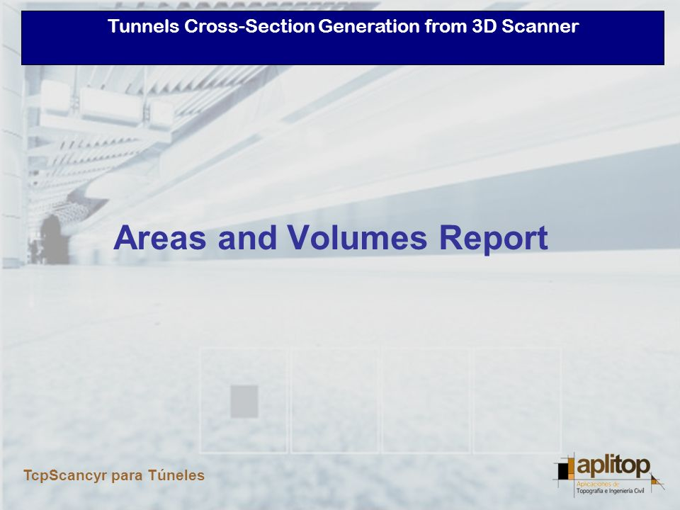 Tunnels Cross-Section Generation from 3D Scanner TcpScancyr para Túneles Calculation of areas and volumes Reports by layers Advanve and destroy reports Cross-Sections comparation Export to Excel and HTML Informes de Superficies y Volúmenes