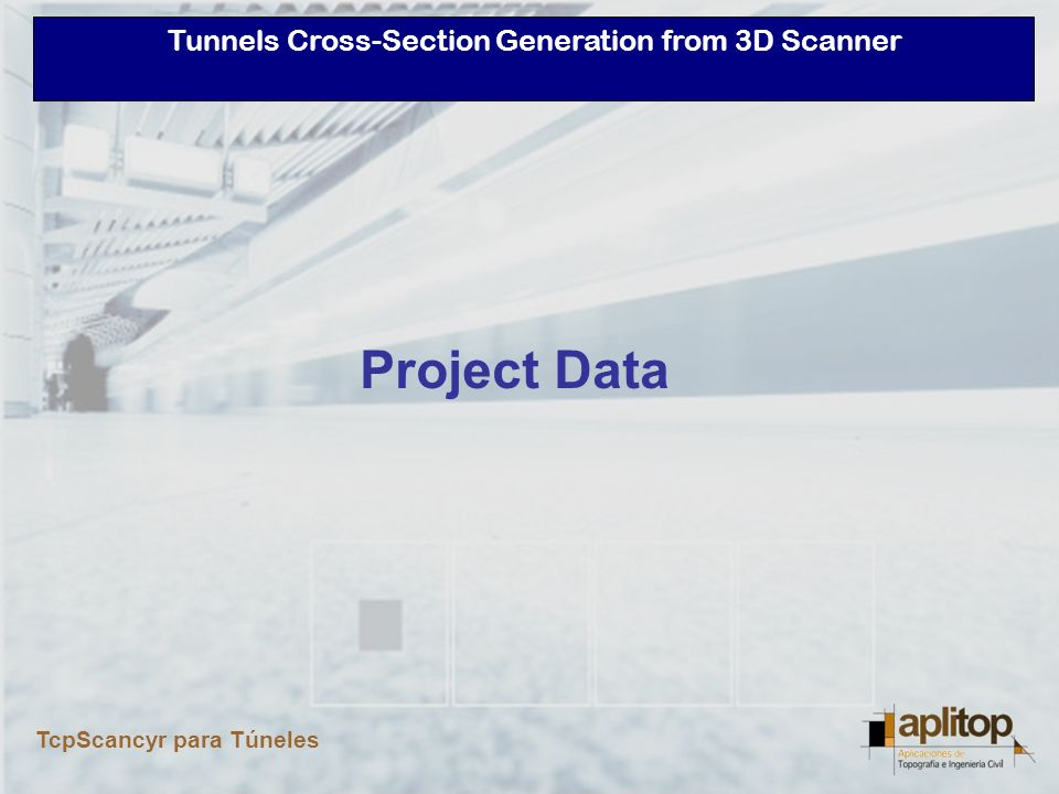 Tunnels Cross-Section Generation from 3D Scanner TcpScancyr para Túneles Horizontal alignment Vertical alignment Superelevations Stations Templates Scanned points Data Entry
