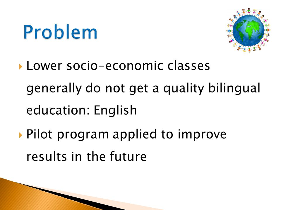 Lower socio-economic classes generally do not get a quality bilingual education: English Pilot program applied to improve results in the future