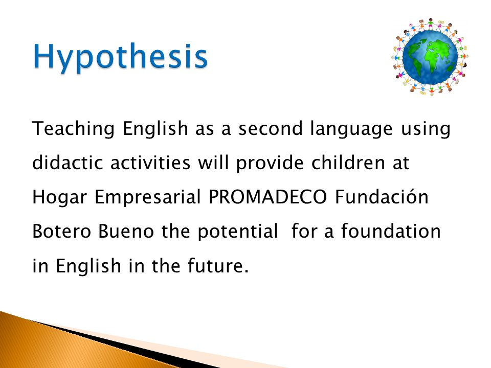 Teaching English as a second language using didactic activities will provide children at Hogar Empresarial PROMADECO Fundación Botero Bueno the potent