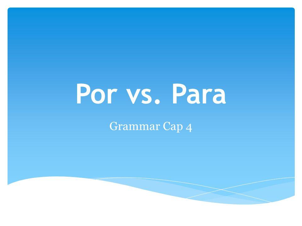 Por vs. Para Grammar Cap 4