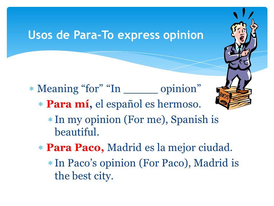 Meaning for In _____ opinion Para mí, el español es hermoso.
