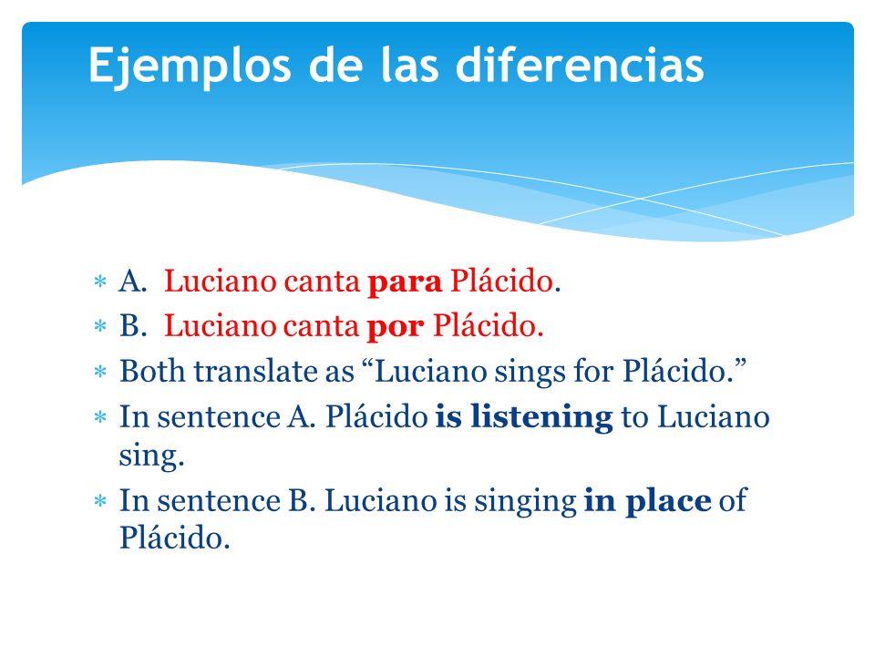 A. Luciano canta para Plácido. B. Luciano canta por Plácido.