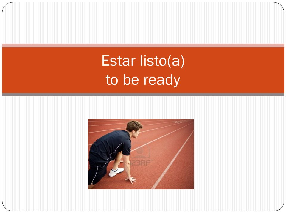 Estar listo(a) to be ready