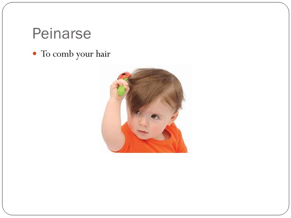 Peinarse To comb your hair