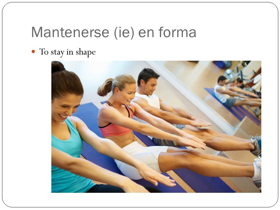 Mantenerse (ie) en forma To stay in shape