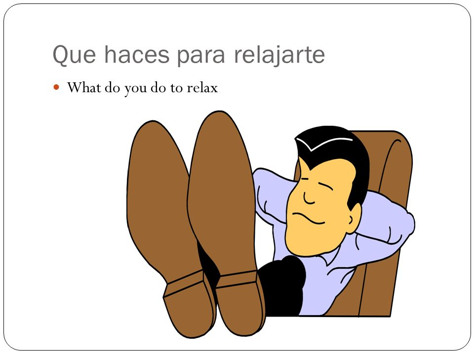 Que haces para relajarte What do you do to relax